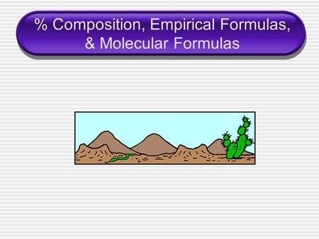 % Composition, Empirical Formulas, & Molecular Formulas.