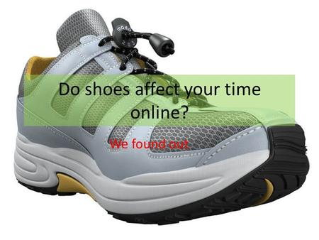 Do shoes affect your time online? We found out. A person with a lot of shoes might care a lot about their looks and spend a lot of time on Facebook and.