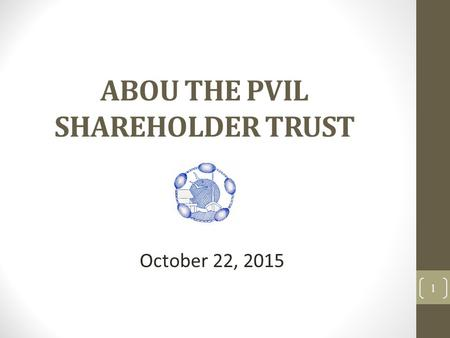 ABOU THE PVIL SHAREHOLDER TRUST 1 October 22, 2015.