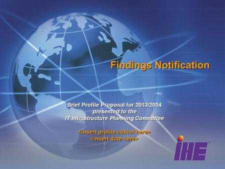 Findings Notification Brief Profile Proposal for 2013/2014 presented to the IT Infrastructure Planning Committee.