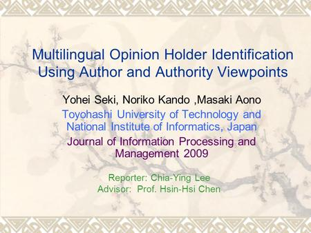 Multilingual Opinion Holder Identification Using Author and Authority Viewpoints Yohei Seki, Noriko Kando,Masaki Aono Toyohashi University of Technology.