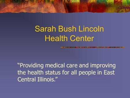 "Sarah Bush Lincoln Health Center ""Providing medical care and improving the health status for all people in East Central Illinois."""