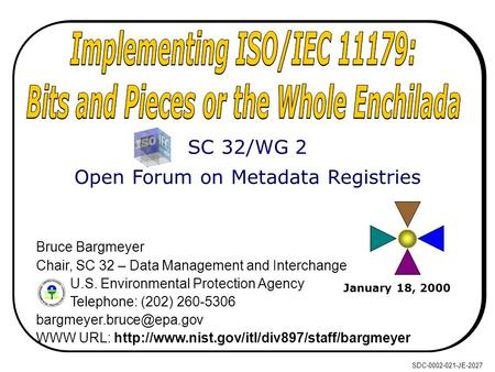 SDC-0002-021-JE-2027 January 18, 2000 Bruce Bargmeyer Chair, SC 32 – Data Management and Interchange U.S. Environmental Protection Agency Telephone: (202)