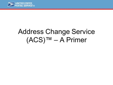 Address Change Service (ACS)™ – A Primer. ACS™ debut  In the mid-1980s, Address Change Service (ACS) was developed to provide an enhancement to the manual.