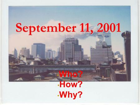 September 11, 2001 Who? How? Why?.