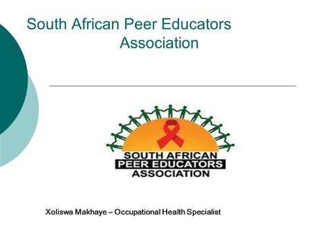 South African Peer Educators Association Xoliswa Makhaye – Occupational Health Specialist.