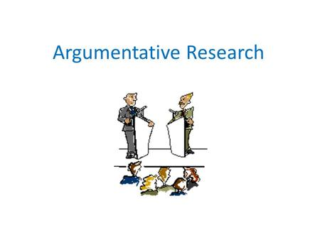 Argumentative Research. Where Do I Find Information?