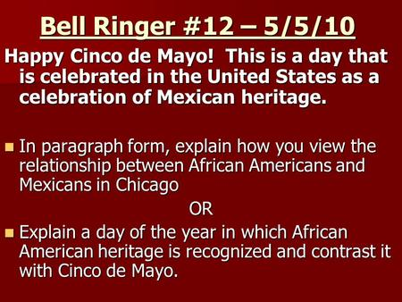 Bell Ringer #12 – 5/5/10 Happy Cinco de Mayo! This is a day that is celebrated in the United States as a celebration of Mexican heritage. In paragraph.