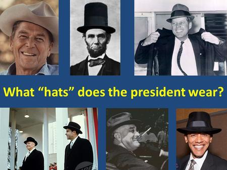 "What ""hats"" does the president wear?. AGENDA November 21/22, 2013 Today's topics  U.S. Constitutional Analysis — Article II  Powers & Roles of the President."