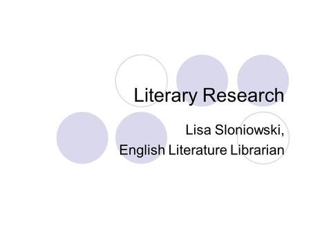 Literary Research Lisa Sloniowski, English Literature Librarian.