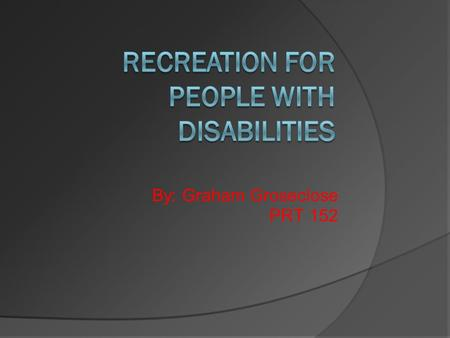 By: Graham Groseclose PRT 152. To provide the opportunity for individuals with disabilities to gain confidence and dignity through participation in sports,