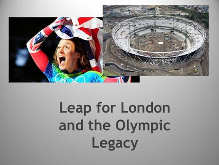 Leap for London and the Olympic Legacy. Ideology and the Olympic sport spectacle London 2012 Legacy Pledges - Is the legacy achievable? The Volunteer's.