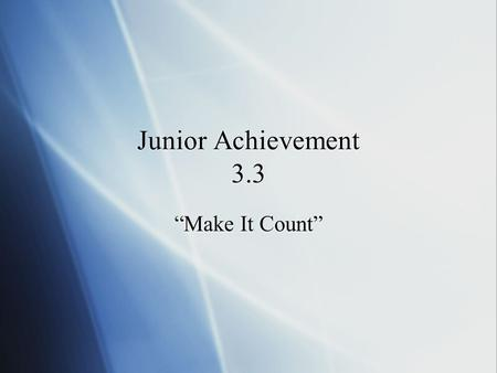 "Junior Achievement 3.3 ""Make It Count"". Let's review our vocabulary:"