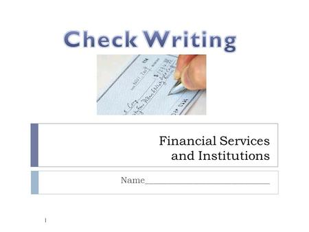 Financial Services and Institutions Name_____________________________ 1.