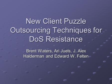 New Client Puzzle Outsourcing Techniques for DoS Resistance Brent Waters, Ari Juels, J. Alex Halderman and Edward W. Felten.