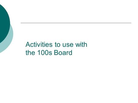 Activities to use with the 100s Board. Number Sense Children with well-developed number sense use numbers to solve problems. They make sense of numerical.