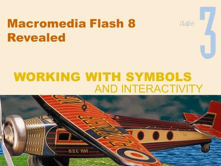 Macromedia Flash 8 Revealed WORKING WITH SYMBOLS AND INTERACTIVITY.