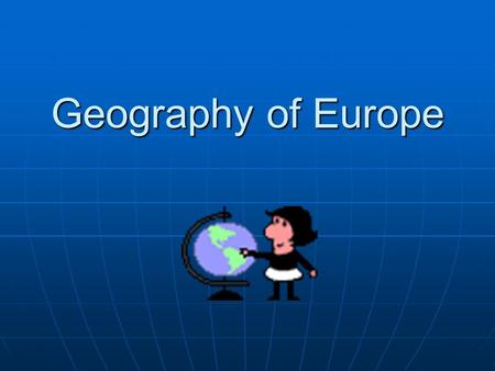 Geography of Europe. The Shape of Europe Collection of peninsulas Collection of peninsulas.