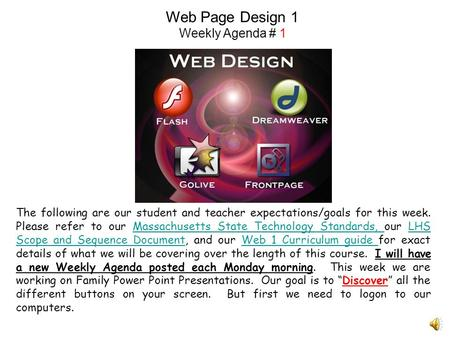 Web Page Design 1 Weekly Agenda # 1 The following are our student and teacher expectations/goals for this week. Please refer to our Massachusetts State.