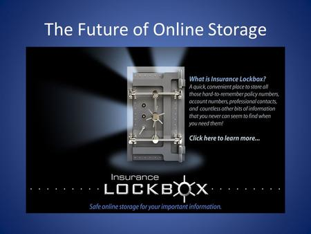 The Future of Online Storage. Navigating the System (Insurance Lockbox was created with simplicity of navigation in mind) There are 9 topics on the left.