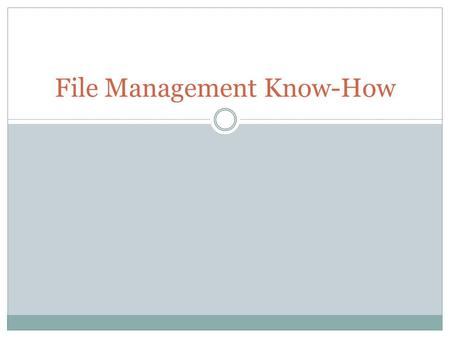 File Management Know-How. I Can Statements 1. Create, Copy, move, and delete files, folders, and subfolders 2. View Files and folders in different ways.