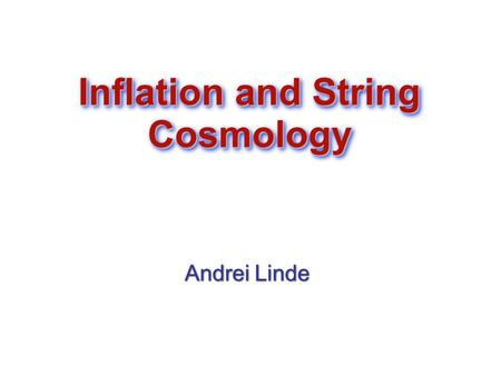Inflation and String Cosmology Andrei Linde Andrei Linde.