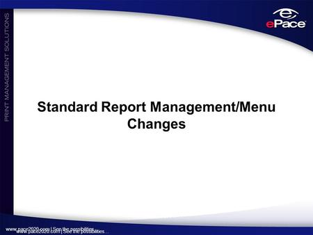 Www.pace2020.com | See the possibilities… Standard Report Management/Menu Changes.