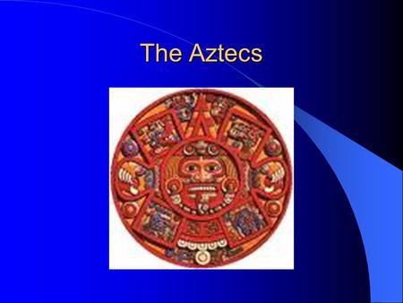 The Aztecs. I ' m Hilarious! Who were they? Where did they come from?