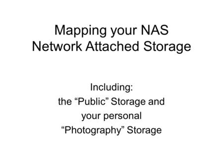"Mapping your NAS Network Attached Storage Including: the ""Public"" Storage and your personal ""Photography"" Storage."