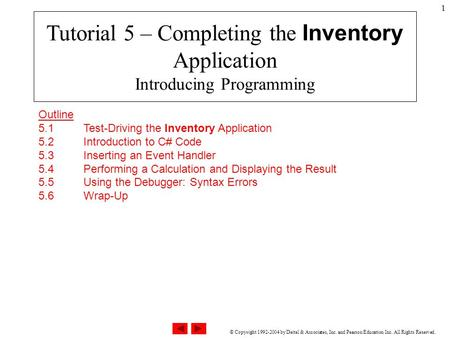 © Copyright 1992-2004 by Deitel & Associates, Inc. and Pearson Education Inc. All Rights Reserved. 1 Outline 5.1 Test-Driving the Inventory Application.