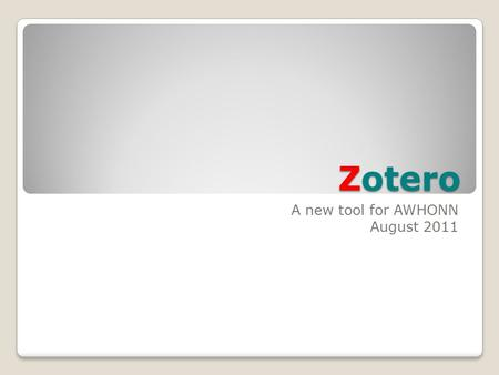Zotero A new tool for AWHONN August 2011. What is Zotero? Zotero:  Is a free, easy-to-use citation manager  Helps collect, cite, and share research.