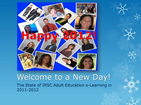 Welcome to a New Day! The State of IRSC Adult Education e-Learning in 2011-2012.