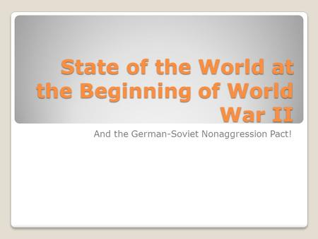State of the World at the Beginning of World War II And the German-Soviet Nonaggression Pact!