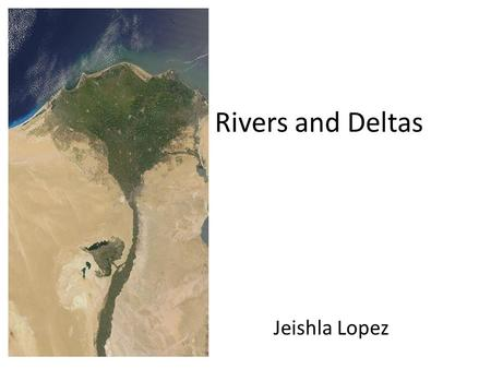 Rivers and Deltas Jeishla Lopez. Features and characteristics of this landform. A delta is the opening where a river forks off into smaller streams, emptying.