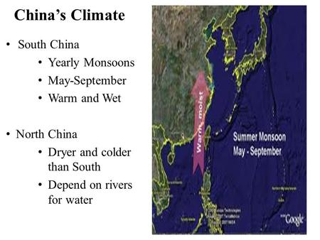 China's Climate South China Yearly Monsoons May-September Warm and Wet North China Dryer and colder than South Depend on rivers for water.