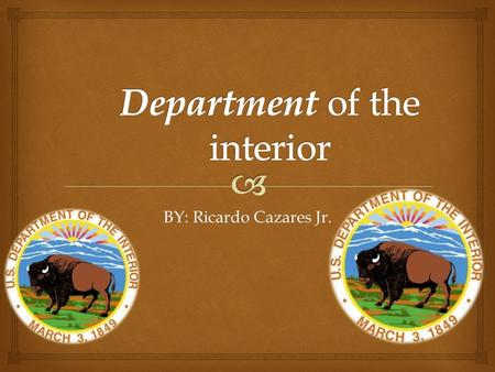 BY: Ricardo Cazares Jr.  What does the Department of the interior do? 1.Resource Protection - Protect the Nation's Natural, Cultural, and Heritage Resources.