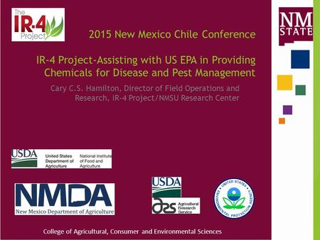 College of Agricultural, Consumer and Environmental Sciences 2015 New Mexico Chile Conference IR-4 Project-Assisting with US EPA in Providing Chemicals.