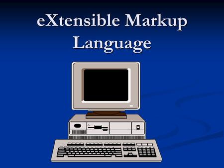 EXtensible Markup Language. David Turner, Product Manager, Microsoft ''The introduction of XML is in many ways like the creation of writing in the evolution.