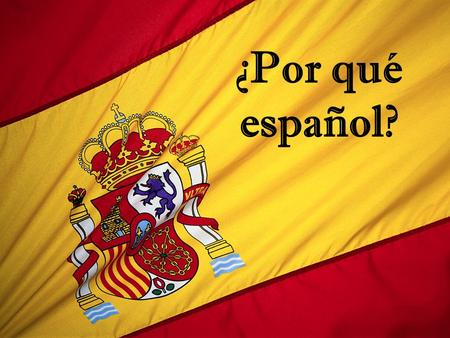 ¿Por qué español?. The Spanish language covers the world! Spanish is the 3 rd most spoken language in the world.