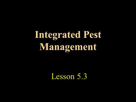 Integrated Pest Management Lesson 5.3. Theme Outline Lesson 5.3 Effects of IPM on the Environment and Society Benefits of IPM Drawbacks of IPM.