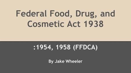 Federal Food, Drug, and Cosmetic Act 1938