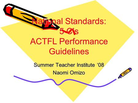 National Standards: 5 C's ACTFL Performance Guidelines Summer Teacher Institute '08 Naomi Omizo.