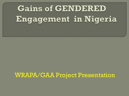 WRAPA/GAA Project Presentation.  The strategic significance of women to the political development of our nation.  The electoral and constitutional impedements.