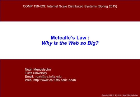 Copyright 2012 & 2015 – Noah Mendelsohn Metcalfe's Law : Why is the Web so Big? Noah Mendelsohn Tufts University