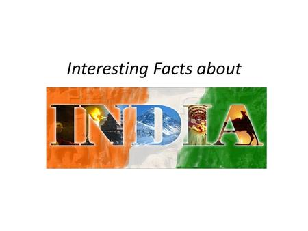 Interesting Facts about. In India there are 17 major languages and 844 other spoken language. Some of them are Telugu, Hindi, Tamil, Gujarati, Malayalam.