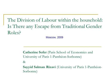 The Division of Labour within the household: Is There any Escape from Traditional Gender Roles? Catherine Sofer (Paris School of Economics and University.
