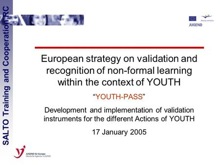 "European strategy on validation and recognition of non-formal learning within the context of YOUTH ""YOUTH-PASS"" Development and implementation of validation."