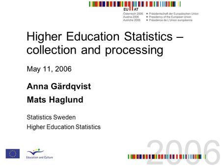 Higher Education Statistics – collection and processing May 11, 2006 Anna Gärdqvist Mats Haglund Statistics Sweden Higher Education Statistics.