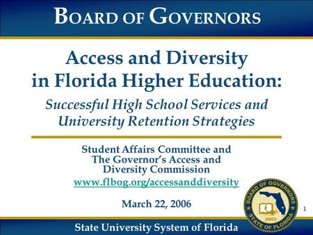 State University System of Florida B OARD OF G OVERNORS Access and Diversity in Florida Higher Education: Successful High School Services and University.