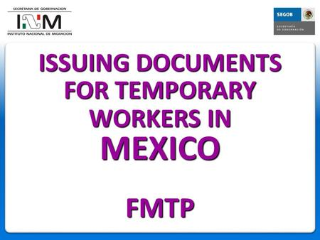 ISSUING DOCUMENTS FOR TEMPORARY WORKERS IN MEXICO FMTP.